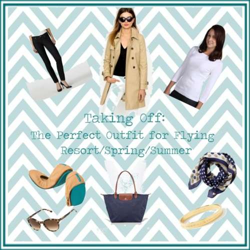 Taking Off: The Perfect Outfit for Flying ~ Resort/Spring/Summer