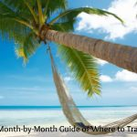 A Month by Month Guide ~ Where To Travel